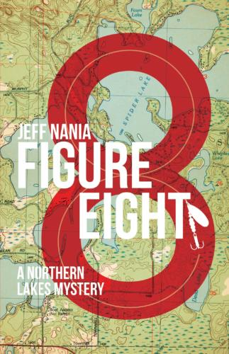 Book Cover, Figure Eight by Jeff Nania. A Northern Lakes Mystery. Red number eight on a map.